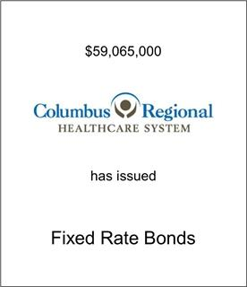 Columbus Regional Healthcare System Has Issued Fixed Rate Bonds