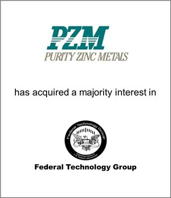Purity Zinc Metals Acquired a Majority Interest in Federal Technology Group