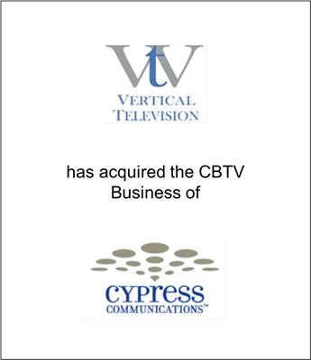 "Vertical Television, Inc. ""VTV"" purchased the television assets of Cypress Communications, Inc.,"